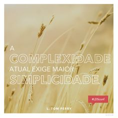 """""""A complexidade atual exige maior simplicidade"""" —Elder L. Tom Perry, """"Obediência por Meio de Nossa Fidelidade."""""""