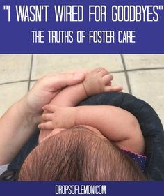 I wasnt Wired for Goodbyes -Foster Care Drops Of Lemon fosterbaby Step Parent Adoption, Open Adoption, Foster Care Adoption, Foster To Adopt, Foster Baby, Foster Family, Foster Mom, Step Parenting, Gentle Parenting