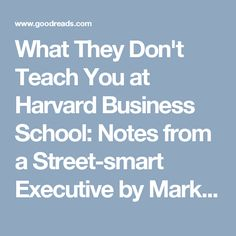 What They Don't Teach You at Harvard Business School: Notes from a Street-smart Executive by Mark H. McCormack — Reviews, Discussion, Bookclubs, Lists | Goodreads