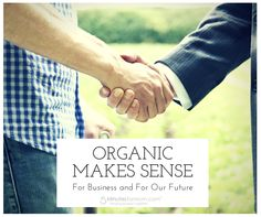 Organic Makes Sense For Business and For Our Future