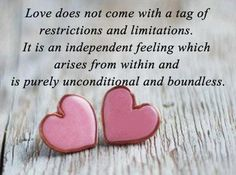 """""""love does not come with a tag of restrictions and limitations. It is in independent feeling which arises from within and is purely unconditional and boundless."""" #lovequotes"""