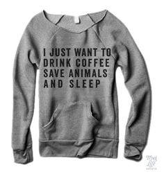 I just want to drink coffee, save animals and sleep!