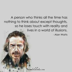 Alan Watts on the Most Important Realization You Can Come to About Life - The Minds Journal Wise Quotes, Quotable Quotes, Words Quotes, Quotes To Live By, Inspirational Quotes, Change Quotes, Attitude Quotes, Sayings, Alan Watts