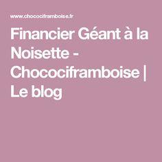 Financier Géant à la Noisette - Chocociframboise | Le blog