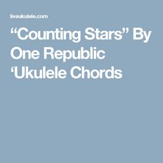 """Counting Stars"" By One Republic 'Ukulele Chords"