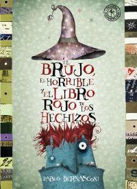 Bernasconi, Pablo - El brujo, el horrible y el libro rojo de los hechizos