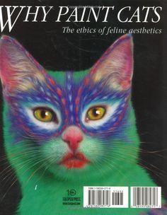 Why Paint Cats: The Ethics of Feline Aesthetics: Burton Silver, Heather Busch: 8601404066504: Amazon.com: Books
