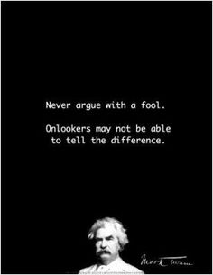 Never argue with a fool. Onlookers may not be able to tell the difference. Picture Quotes.