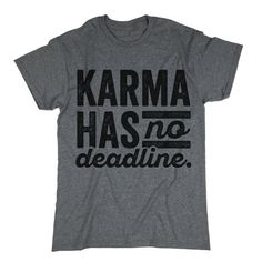 Karma Has No Deadline Shirt. Funny Shirt. Karma Tee. Gift Idea.