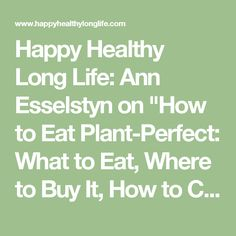"""Happy Healthy Long Life: Ann Esselstyn on """"How to Eat Plant-Perfect: What to Eat, Where to Buy It, How to Cook It"""""""