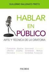 Hablar en público : arte y técnica de la oratoria / Guillermo Ballenato Prieto