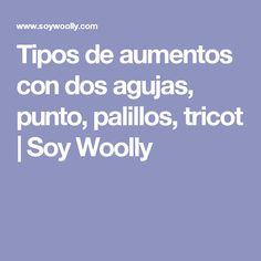 Tipos de aumentos con dos agujas, punto, palillos, tricot   Soy Woolly