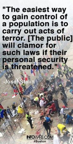 The easiest way to gain control of a population is to carry out acts of terror.- Josef Stalin