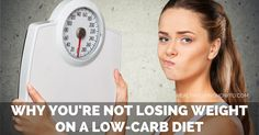 Why You're Not Losing Weight on a Low-Carb Diet | healthylivinghowto.com