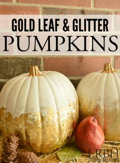 Gold Leaf & Glitter Pumpkins   LITTLE RED BRICK HOUSE
