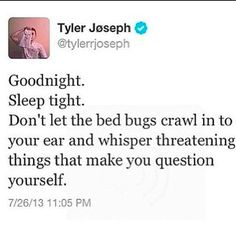 TYLER DON'T SAY THAT NOW I'LL BE TOO SCARED TO SLEEP