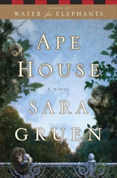 Ape House by Sara Gruen - read the Writer's Relief book review at goodreads.com