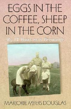 """Great book!  """"Eggs in the Coffee Sheep in the Corn: My 17 Years as a Farmwife""""  ~  With sharp wit & quiet wisdom, Douglas offers a candid view of life in rural Minnesota from 1943 to 1960. Her stories will ring true to anyone who has ever experienced farm life & will pleasantly bring understanding to anyone who hasn't."""