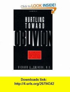Hurtling Toward Oblivion A Logical Argument for the End of the Age (9781576830703) Richard A. Swenson , ISBN-10: 1576830705  , ISBN-13: 978-1576830703 ,  , tutorials , pdf , ebook , torrent , downloads , rapidshare , filesonic , hotfile , megaupload , fileserve