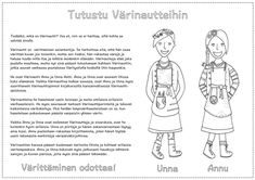 Annu and Unna Autti are sisters who live in a beautiful wooden house in a small town in the middle of Finland called Utti. They are Colournauts. That means that they try to bring as much colour as.