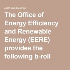 The Office of Energy Efficiency and Renewable Energy (EERE) provides the following b-roll footage for use by producers. All of EERE's b-roll is free to use and copyright-free.  B-roll is available on the following topics:  Homes and Buildings Research, Development, and Deployment U.S. Department of Energy Solar Decathlon