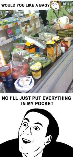 Would you like a bag???....No, Ill just put everything in my pocket.