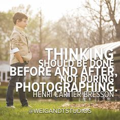 Thinking should be done before and after, not during photographing. - Henri Cartier-Bresson
