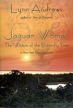 Jaguar Woman, The Wisdom of the Butterfly Tree, Book 3 of the Medicine Woman Series  www.lynnandrews.com