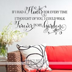 """""""If I Had A Flower For Every Time I Thought Of You, I Could Walk Forever in my Garden"""" www.lacybella.com Lacy Bella 