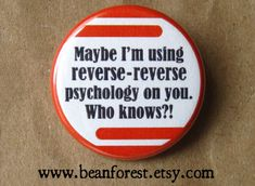 maybe i'm using reverse-reverse psychology on you NEWEST.