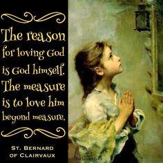 """The reason for loving God is God himself. The measure is to love him beyond measure."" St. Bernard of Clairvaux #catholic, #peace, #eucharist, #believe, #silence, #truth, #jesus, #jesuschrist, #holyspirit, #prayer, #mass, #saints, #communion, #virginmary, #avemaria, #hailmary, #christian, #church, #savior, #God, #love, #beauty, #faith, #trust, #humility, #santamissa, #가톨릭, #katolik"