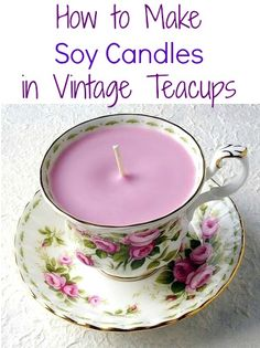 Tutorial: How to Make Soy Candles in Vintage Teacups | Handy & Homemade