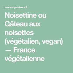 Noisettine ou Gâteau aux noisettes (végétalien, vegan) — France végétalienne