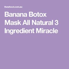Banana Botox Mask All Natural 3 Ingredient Miracle