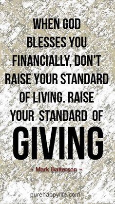 Giving is the way of raising your standard of living.