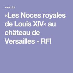 «Les Noces royales de Louis XIV» au château de Versailles - RFI