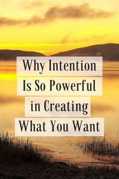 Why intention is so powerful in creating what you want