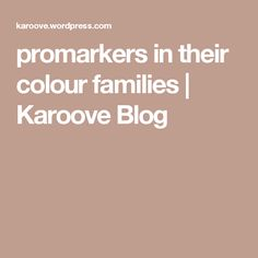 promarkers in their colour families | Karoove Blog