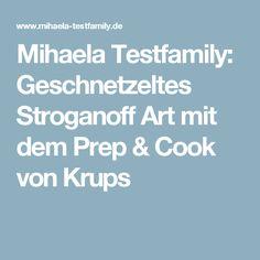 Mihaela Testfamily: Geschnetzeltes Stroganoff Art mit dem Prep & Cook von Krups