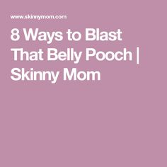 8 Ways to Blast That Belly Pooch | Skinny Mom