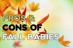 PROS-AND-CONS-OF-FALL-BABIES Baby Calendar, Fall Baby, Real Talk, Babies, Babys, Newborn Babies, Baby Baby, Infants, Boy Babies
