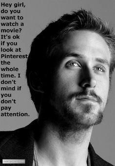 Hey girl, Ryan Gosling doesn't mind that you love Pinterest.