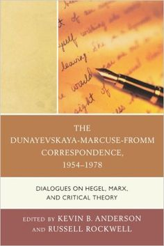 The Dunayevskaya-Marcuse-Fromm Correspondence, 1954-1978: Dialogues on Hegel, Marx, and Critical Theory (Studies in Marxism and Humanism): Kevin B. Anderson, Russell Rockwell: 9780739168363: Amazon.com: Books