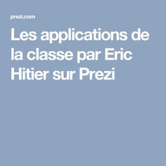 Les applications de la classe par Eric Hitier sur Prezi