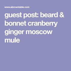 guest post: beard & bonnet cranberry ginger moscow mule