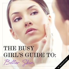 The busy girl's guide to better skin.