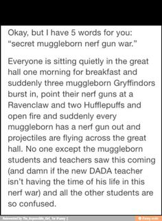 And those few muggleborn Slytherins (there has to be at least one or two, even if they hide the fact) quietly sneaking their guns out and shooting and putting them away again before anyone notices.