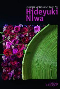 Japanese Contemporary Floral Art: Hideyuki Niwa by Hiroyuki Oka
