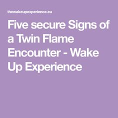 Five secure Signs of a Twin Flame Encounter - Wake Up Experience