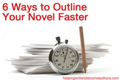Here are six ways to outline your novel faster and more effectively.